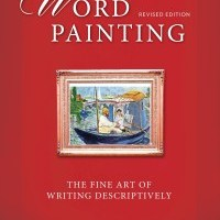 Word Painting – The Fine Art of Writing Descriptively  by Rebecca McClanahan
